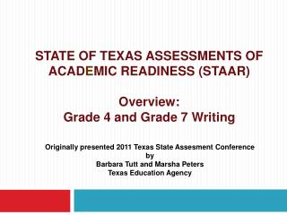 STATE OF TEXAS ASSESSMENTS OF ACAD E MIC READINESS (STAAR) Overview: Grade 4 and Grade 7 Writing
