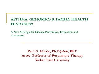 Paul G. Eberle, Ph.D( abd ), RRT Assoc. Professor of Respiratory Therapy Weber State University