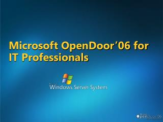 Microsoft OpenDoor'06 for IT Professionals
