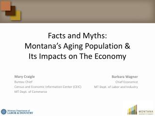 Facts and Myths:  Montana's Aging Population &  Its Impacts on The Economy