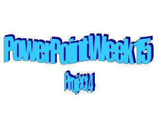 PowerPoint Week 15