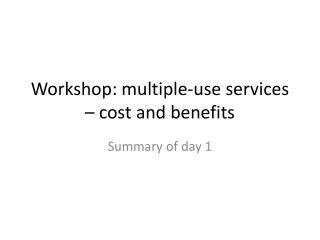 Workshop: multiple-use services – cost and benefits
