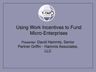 Using Work Incentives to Fund Micro-Enterprises