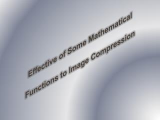 Effective of Some Mathematical Functions to Image Compression