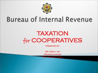 TAXATION  for  COOPERATIVES Presented by: Ms. Yesa p. yap Revenue officer Rdo 113-west davao