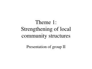 Theme 1:  Strengthening of local community structures