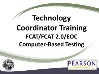 Technology Coordinator Training FCAT/FCAT 2.0/EOC Computer-Based Testing