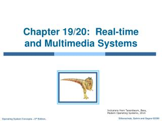 Chapter 19/20:  Real-time and Multimedia Systems