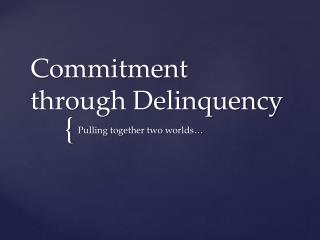Commitment through Delinquency