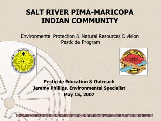 Pesticide Education & Outreach Jeremy Phillips, Environmental Specialist May 15, 2007