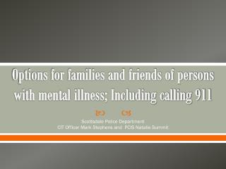 Options for families and friends of persons with mental illness; Including calling 911