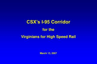 CSX s I-95 Corridor  for the   Virginians for High Speed Rail