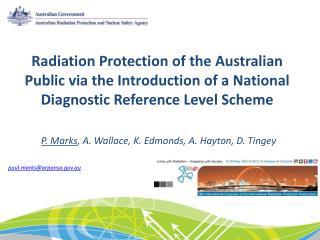 P. Marks , A. Wallace, K. Edmonds, A. Hayton, D. Tingey paul.marks@arpansa.au