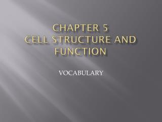 Chapter 5 CELL STRUCTURE AND FUNCTION