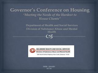 "Governor's Conference on Housing  ""Meeting the Needs of the Hardest to  House Clients """