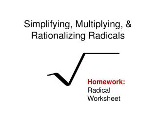 Simplifying, Multiplying, & Rationalizing Radicals