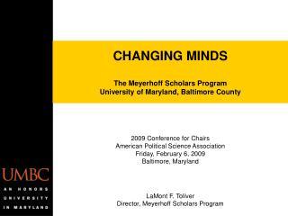 CHANGING MINDS The Meyerhoff Scholars Program University of Maryland, Baltimore County
