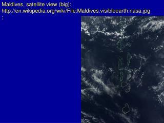 Maldives, satellite view (big): en.wikipedia/wiki/File:Maldives.visibleearth.nasa.jpg: