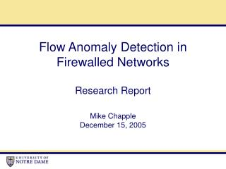 Flow Anomaly Detection in Firewalled Networks Research Report Mike Chapple December 15, 2005