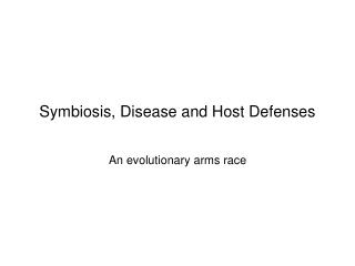 Symbiosis, Disease and Host Defenses