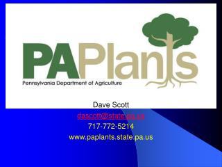 Dave Scott dascott@state.pa 717-772-5214 paplants.state.pa