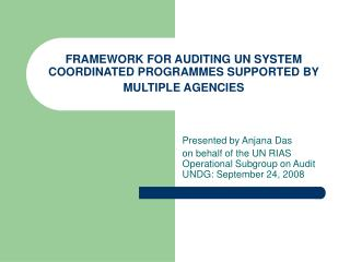 FRAMEWORK FOR AUDITING UN SYSTEM COORDINATED PROGRAMMES SUPPORTED BY MULTIPLE AGENCIES