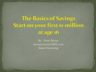 The Basics of Savings Start on your first $1 million  at age 16