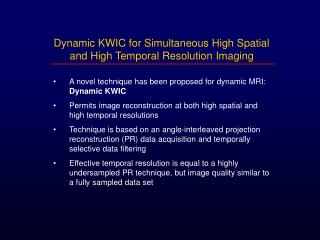 •	A novel  technique has been proposed for dynamic MRI:  Dynamic KWIC