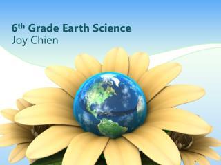 6 th  Grade Earth Science