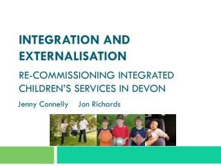 Integration and Externalisation Re-commissioning Integrated Children's Services in Devon