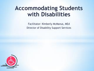 Accommodating Students with Disabilities Facilitator: Kimberly McManus, MEd
