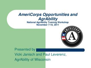 AmeriCorps Opportunities and AgrAbility National AgrAbility Training Workshop November 7-10, 2011