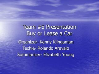 Team #5 Presentation Buy or Lease a Car