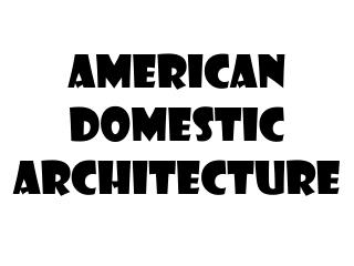 American Domestic Architecture