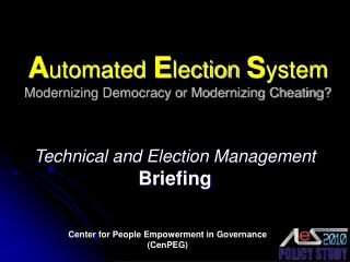 A utomated  E lection  S ystem Modernizing Democracy or Modernizing Cheating?