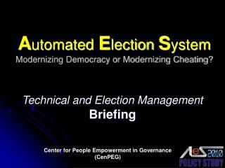 A utomated  E lection  S ystem Modernizing Democracy or Modernizing Cheating?