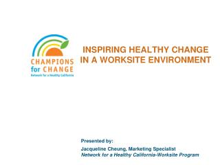 INSPIRING HEALTHY CHANGE  IN A WORKSITE ENVIRONMENT