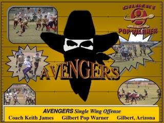 AVENGERS  Single Wing Offense Coach Keith James      Gilbert Pop Warner      Gilbert, Arizona