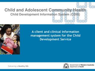 Child and Adolescent Community Health Child Development Information System (CDIS)