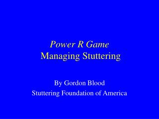 Power R Game  Managing Stuttering