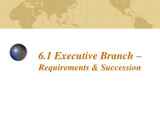 6.1 Executive Branch –  Requirements & Succession