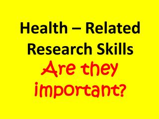 Health – Related  Research Skills Are they important?