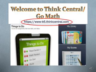 Welcome to Think Central/ Go Math