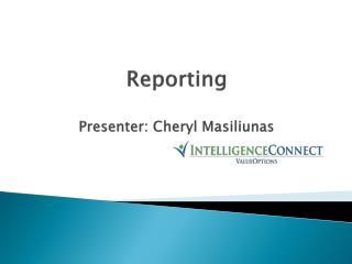 Reporting Presenter: Cheryl Masiliunas