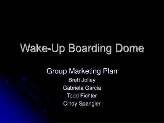 Wake-Up Boarding Dome