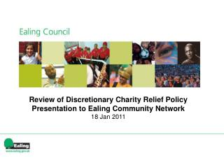Review of Discretionary Charity Relief Policy Presentation to Ealing Community Network 18 Jan 2011