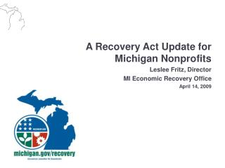 A Recovery Act Update for  Michigan Nonprofits Leslee Fritz, Director  MI Economic Recovery Office