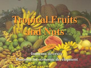 Tropical Fruits and Nuts