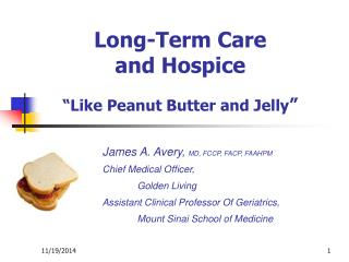 "Long-Term Care  and Hospice  ""Like Peanut Butter and Jelly """