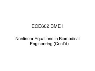 ECE602 BME I Nonlinear Equations in Biomedical Engineering (Cont'd)